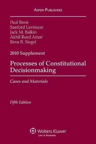 Processes of Constitutional Decisionmaking, 2010 Supplement: Cases and Materials 9780735590342