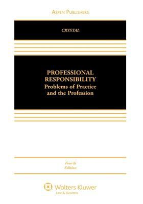Professional Responsibility: Problems of Practice and the Profession, Fourth Edition 9780735567986