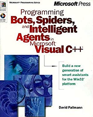 Programming Bots, Spiders, and Intelligent Agents in Microsoft Visual C++ [With *] 9780735605657