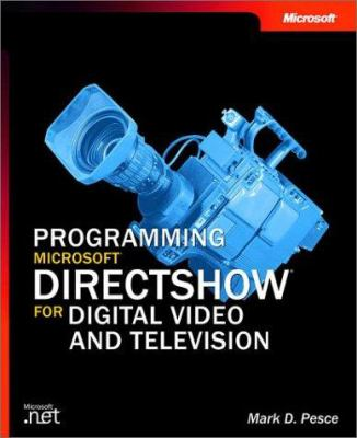 Programming Microsoft Directshow for Digital Video and Television [With CDROM] 9780735618213