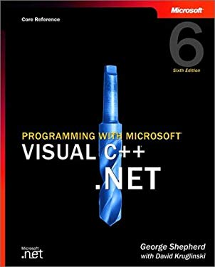 Programming with Microsoft Visual C++ .Net, Sixth Edition (Core Reference) [With CDROM] 9780735615496