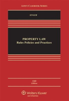 Property Law: Rules Policies and Practices, Fifth Edition