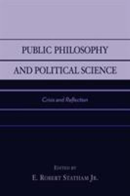 Public Philosophy and Political Science: Crisis and Reflection 9780739102947