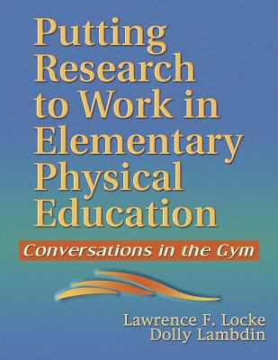 Putting Research to Work in Elementary Physical Education: Conversations in the Gym 9780736045315