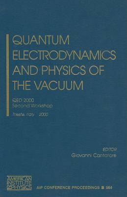 Quantum Electrodynamics and Physics of the Vacuum: QED 2000, Second Workshop, Trieste, Italy 5-11 October 2000 9780735400009
