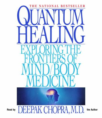 Quantum Healing: Exploring the Frontiers of Mind/Body Medicine 9780739343968