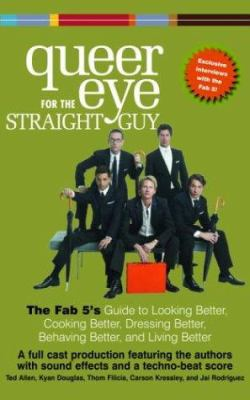 Queer Eye for the Straight Guy: The Fab 5's Guide to Looking Better, Cooking Better, Dressing Better, Behaving Better, and Living Better 9780739313145