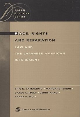 Race, Rights, and Reparation: Law and the Japanese American Internment 9780735523937