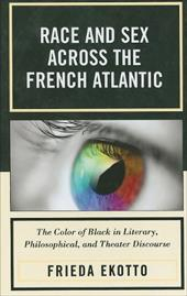 Race and Sex Across the French Atlantic: The Color of Black in Literary, Philosophical, and Theater Discourse