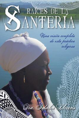 Raices de la Santeria: Una Vision Completa de Esta Prctica Religiosa 9780738712826