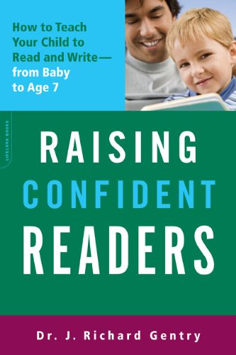 Raising Confident Readers: How to Teach Your Child to Read and Write--From Baby to Age Seven 9780738213972