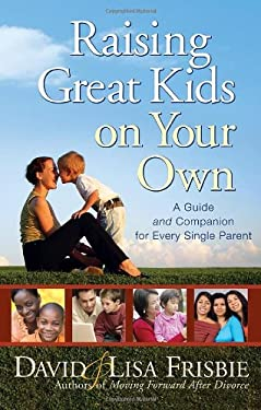 Raising Great Kids on Your Own: A Guide and Companion for Every Single Parent 9780736919418