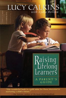 Raising Lifelong Learners: A Parent's Guide