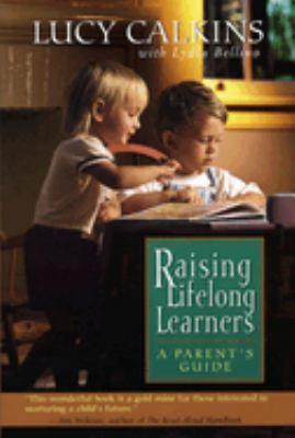 Raising Lifelong Learners: A Parent's Guide