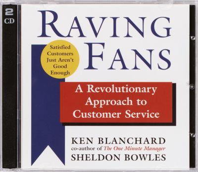 Raving Fans: A Revolutionary Approach to Customer Service 9780739309537