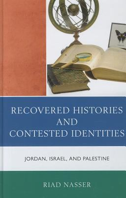 Recovered Histories and Contested Identities: Jordan, Israel, and Palestine 9780739146606