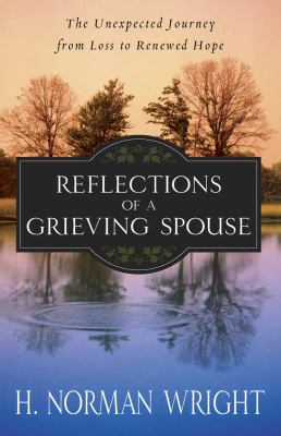 Reflections of a Grieving Spouse: The Unexpected Journey from Loss to Renewed Hope 9780736926546