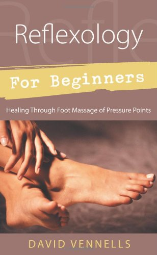 Reflexology for Beginners: Healing Through Foot Massage of Pressure Points 9780738700984