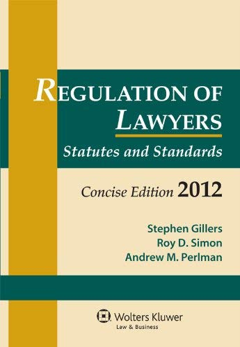 Regulation of Lawyers: Statutes and Standards, Concise Edition 2012 9780735508613