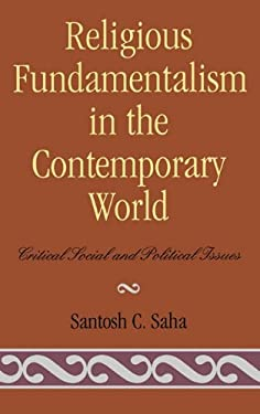 Religious Fundamentalism in the Contemporary World: Critical Social and Political Issues 9780739107607