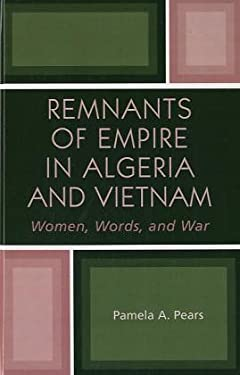 Remnants of Empire in Algeria and Vietnam: Women, Words, and War 9780739108314