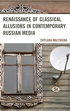 Renaissance of Classical Allusions in Contemporary Russian Media 9780739178447