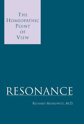 Resonance: The Homeopathic Point of View 9780738850412