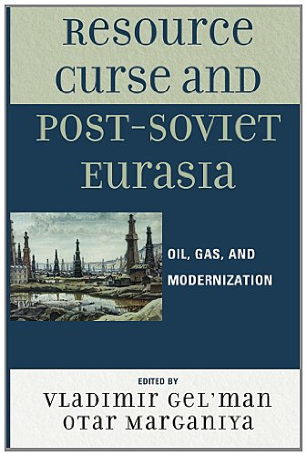 Resource Curse and Post-Soviet Eurasia: Oil, Gas, and Modernization 9780739143742
