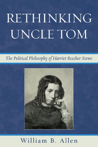 Rethinking Uncle Tom: The Political Philosophy of Harriet Beecher Stowe 9780739127995