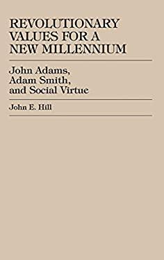 Revolutionary Values for a New Millennium: John Adams, Adam Smith, and Social Virtue