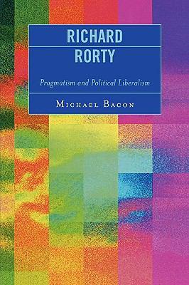Richard Rorty: Pragmatism and Political Liberalism 9780739114995