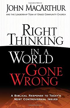 Right Thinking in a World Gone Wrong: A Biblical Response to Today's Most Controversial Issues 9780736926430