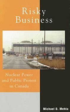 Risky Business: Nuclear Power and Public Protest in Canada 9780739109106
