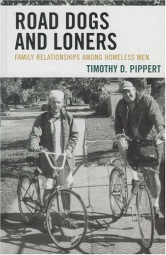 Road Dogs and Loners: Family Relationships Among Homeless Men 9780739115855