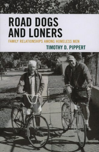 Road Dogs and Loners: Family Relationships Among Homeless Men 9780739115862