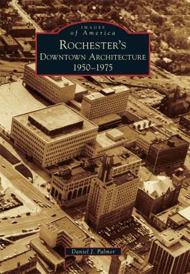 Rochester's Downtown Architecture: 1950-1975 9780738572505
