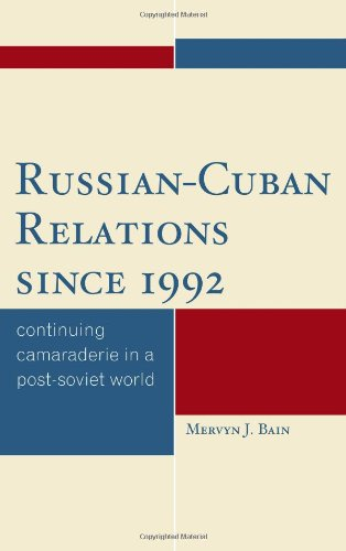 Russian-Cuban Relations Since 1992: Continuing Camaraderie in a Post-Soviet World 9780739124239