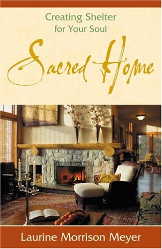 Sacred Home: Creating Shelter for Your Soul 9780738705859