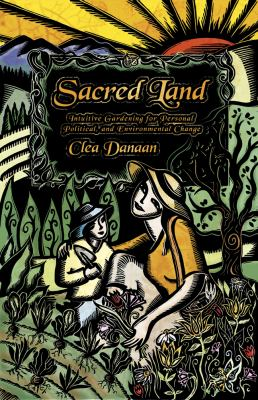 Sacred Land: Intuitive Gardening for Personal, Political & Environmental Change 9780738711461