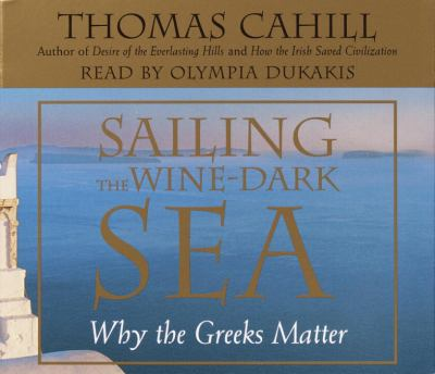 Sailing the Wine-Dark Sea: Why the Greeks Matter 9780739306871