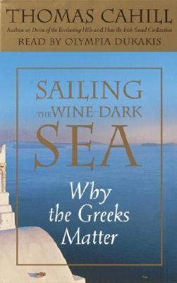 Sailing the Wine-Dark Sea: Why the Greeks Matter 9780739307502