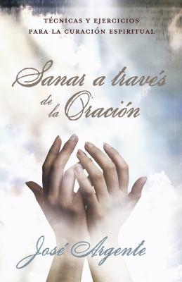 Sanar A Traves de la Oracion: Tecnicas y Ejercicios Para la Curacion Espiritual 9780738710785