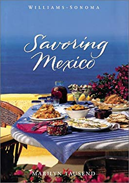 Savoring Mexico: Recipes and Reflections on Mexican Cooking 9780737020496