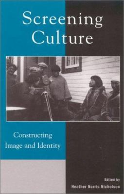 Screening Culture: Constructing Image and Identity 9780739105214
