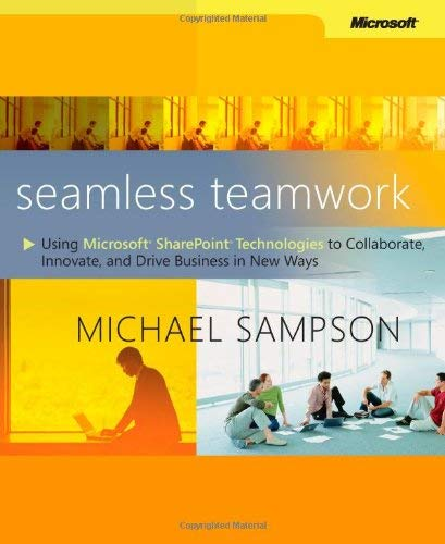 Seamless Teamwork: Using Microsoft Sharepoint Technologies to Collaborate, Innovate, and Drive Business in New Ways 9780735625617