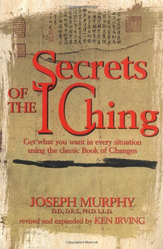 Secrets of the I Ching: Get What You Want in Every Situation Using the Classic Bookof Changes 9780735201255
