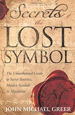 Secrets of the Lost Symbol: The Unauthorized Guide to Secret Societies, Hidden Symbols & Mysticism 9780738721699