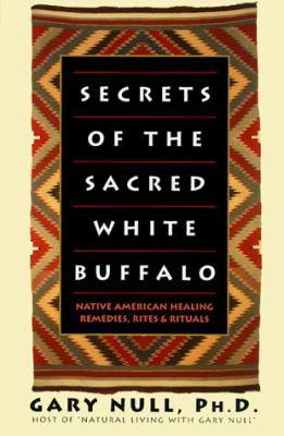 Secrets of the Sacred White Buffalo: Native American Healing Remedies, Rites and Rituals 9780735200081