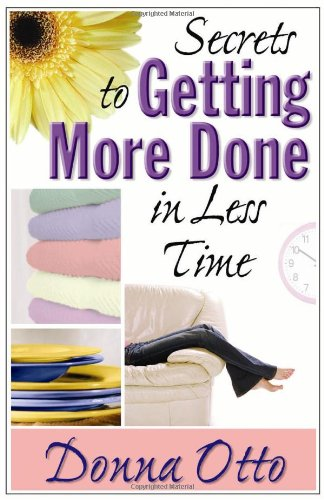 Secrets to Getting More Done in Less Time 9780736917155