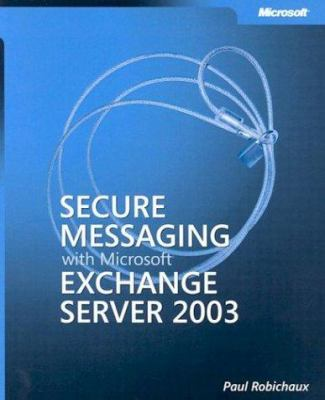 Secure Messaging with Microsoft Exchange Server 2003 9780735619906